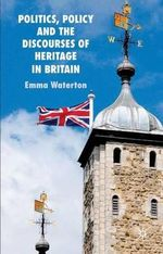 Politics, Policy and the Discourses of Heritage in Britain - Emma Waterton