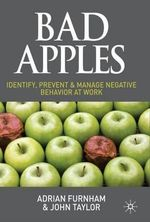 Bad Apples : Identify, Prevent & Manage Negative Behavior at Work - Adrian Furnham