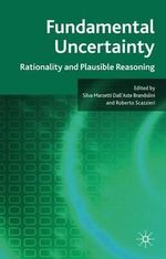 Fundamental Uncertainty : Rationality and Plausible Reasoning