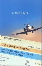 The Future of Pricing : How Airline Ticket Pricing Has Inspired a Revolution - E.Andrew Boyd
