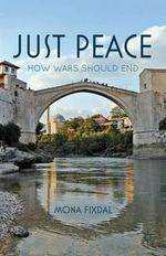Just Peace : How Wars Should End - Mona Fixdal