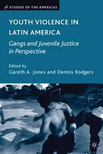Youth Violence in Latin America : Gangs and Juvenile Justice in Perspective