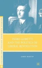 Piero Gobetti and the Politics of Liberal Revolution - James Martin
