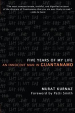 Five Years of My Life : An Innocent Man in Guantanamo - Murat Kurnaz