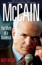 McCain : The Myth of a Maverick - Matt Welch
