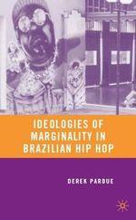 Ideologies of Marginality in Brazilian Hip Hop : Retelling Marginality Through Music - Derek Pardue