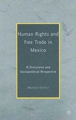 Human Rights and Free Trade in Mexico : A Discursive and Sociopolitical Perspective - Ariadna Estevez