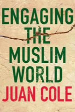 Engaging the Muslim World - Juan R.I. Cole
