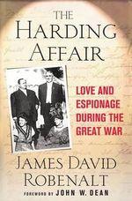 The Harding Affair : Love and Espionage During the Great War - James David Robenalt