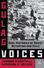 Gulag Voices : Oral Histories of Soviet Detention and Exile - Jehanne M. Gheith