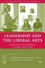 Leadership and the Liberal Arts : Achieving the Promise of a Liberal Education - J.Thomas Wren