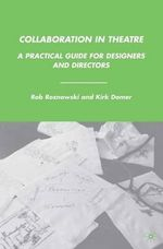 Collaboration in Theatre : A Practical Guide for Designers and Directors - Rob Roznowski
