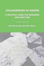 Collaboration in Theatre : Practical Guide for Designers and Directors - Rob Roznowski