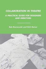 Collaboration in Theatre : Practical Guide for Designers and Directors - Rob Roznowski