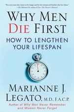 Why Men Die First : How to Lengthen Your Lifespan - Marianne J. Legato