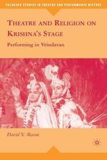 Theatre and Religion on Krishna's Stage : Performing in Vrindavan - David Mason