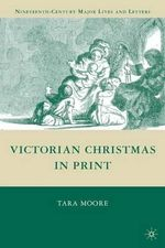Victorian Christmas in Print : Nineteenth-Century Major Lives and Letters Ser. - Tara Moore