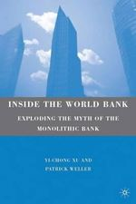 The Inside the World Bank : Exploding the Myth of the Monolithic Bank - Yi-Chong Xu