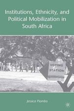 Institutions, Ethnicity, and Political Mobilization in South Africa - Jessica Piombo
