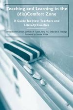 Teaching and Learning in the (dis)Comfort Zone : A Guide for New Teachers and Literacy Coaches - Deborah Ann Jensen