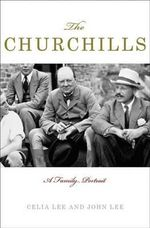 The Churchills : A Family Portrait - Celia Lee