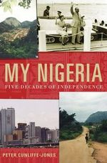 My Nigeria : Five Decades of Independence - Peter Cunliffe-Jones