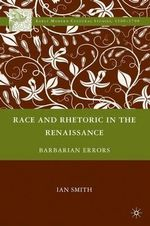 Race and Rhetoric in the Renaissance : Barbarian Errors - Ian Smith