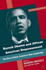Barack Obama and African-American Empowerment : The Rise of Black America's New Leadership