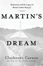 Martin's Dream : My Journey and the Legacy of Martin Luther King Jr. - Clayborne Carson