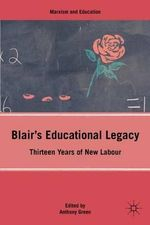 Blair's Educational Legacy : Thirteen Years of New Labour - Anthony Green