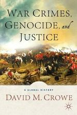 War Crimes, Genocide, and Justice : A Global History - David M. Crowe