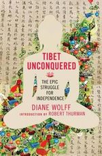 Tibet Unconquered : An Epic Struggle for Freedom - Diane Wolff