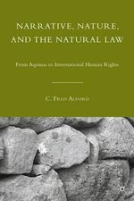 Narrative, Nature, and the Natural Law : From Aquinas to International Human Rights - C. Fred Alford