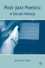 Post-Jazz Poetics : A Social History - Jennifer D. Ryan