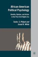 African-American Political Psychology : Identity, Opinion, and Action in the Post-Civil Rights Era