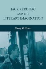 Jack Kerouac and the Literary Imagination - Nancy M. Grace