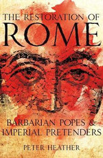 The Restoration of Rome : Barbarian Popes and Imperial Pretenders - Peter Heather