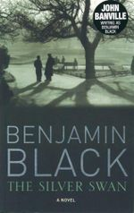 The Silver Swan : A Novel - Benjamin Black