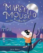 Marcello Mouse and the Masked Ball - Julie Monks