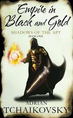 Empire in Black and Gold : Book 1 - Adrian Tchaikovsky