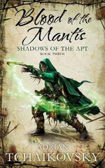 Blood Of The Mantis  : Book 3 - Adrian Tchaikovsky
