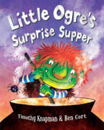 Little Ogre's Surprise Supper - Timothy Knapman