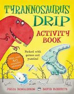 The Tyrannosaurus Drip Activity Book - Julia Donaldson