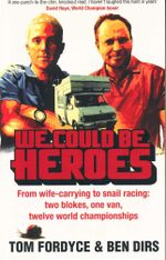 We Could be Heroes : From wife-carrying to snail racing: two Blokes, one van, twelve world championships - Ben Dirs
