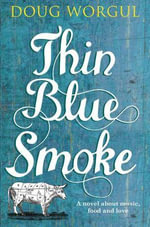 Thin Blue Smoke : A Novel about Music, Food and Love - Doug Worgul