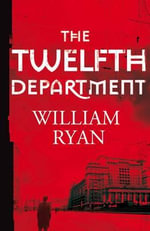 The Twelfth Department : Korolev Mysteries Book 3 - William Ryan