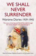 We Shall Never Surrender : British Diaries 1939-1945