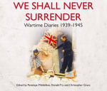 We Shall Never Surrender : British Voices 1939-1945 - Martin Lamb