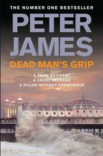 Dead Man's Grip : One Mistake - Two Murders - No Remorse - Peter James