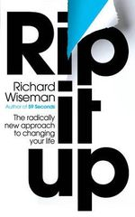 Rip It Up : The Radically New Approach to Changing Your Life - Richard Wiseman